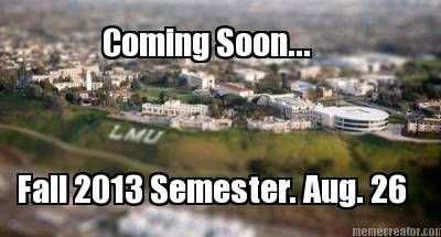 Coming Soon Fall 2013 Semester Aug 26 Lmu Lmu17 Loyolamarymount Ilovelmu Loyola Marymount University Catholic University University