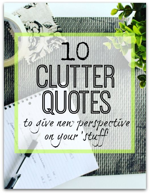 Top 10 quotes about clutter. Find one that helps you take back control of your stuff!