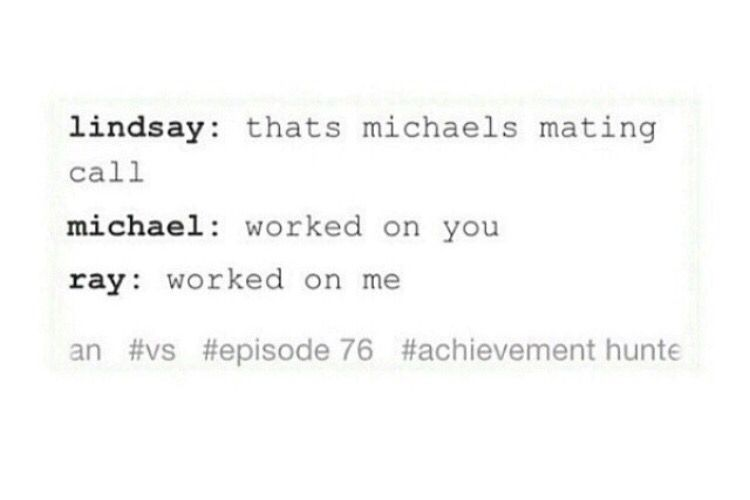 VS episode 76, Michael's mating call was successfully effective and worked on Lindsay and Ray
