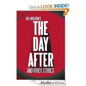 The Day After and Other Stories by Wil Wheaton. $3.58. 47 pages. Publisher: Monolith Press (February 9, 2011)