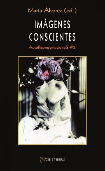 Imágenes conscientes : AutoRepresentacioneS #2 / Marta Álvarez (ed.) ; Xosé Nogueira Álvarez, ..., Iván Villarmea Álvarez Publicación Binges [Francia] : Orbis Tertius, imp. 2013