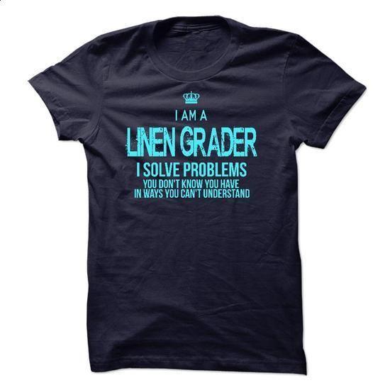 I Am A Linen Grader #style #T-Shirts. CHECK PRICE => https://www.sunfrog.com/LifeStyle/I-Am-A-Linen-Grader.html?id=60505