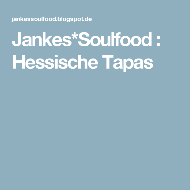 Jankes*Soulfood : Hessische Tapas