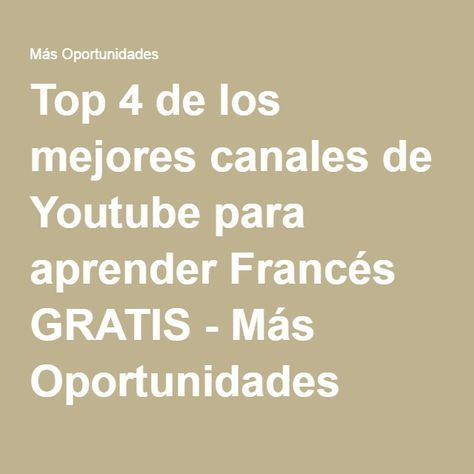 Top 4 de los mejores canales de Youtube para aprender Francés GRATIS - Más Oportunidades
