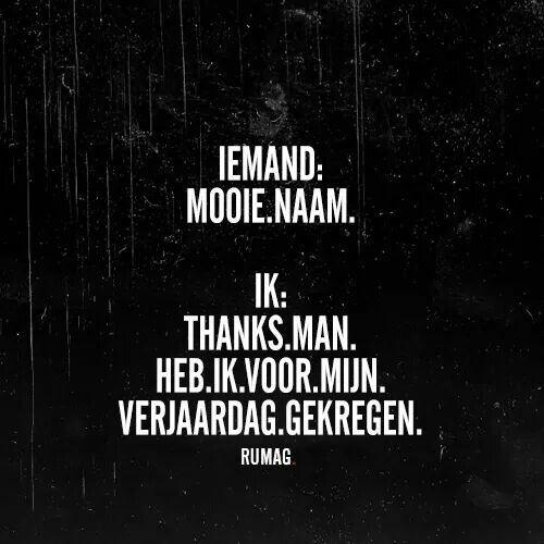 Rumag Iemand Mooie Naam Ik Thanks Man Die Heb Ik Voor Mn