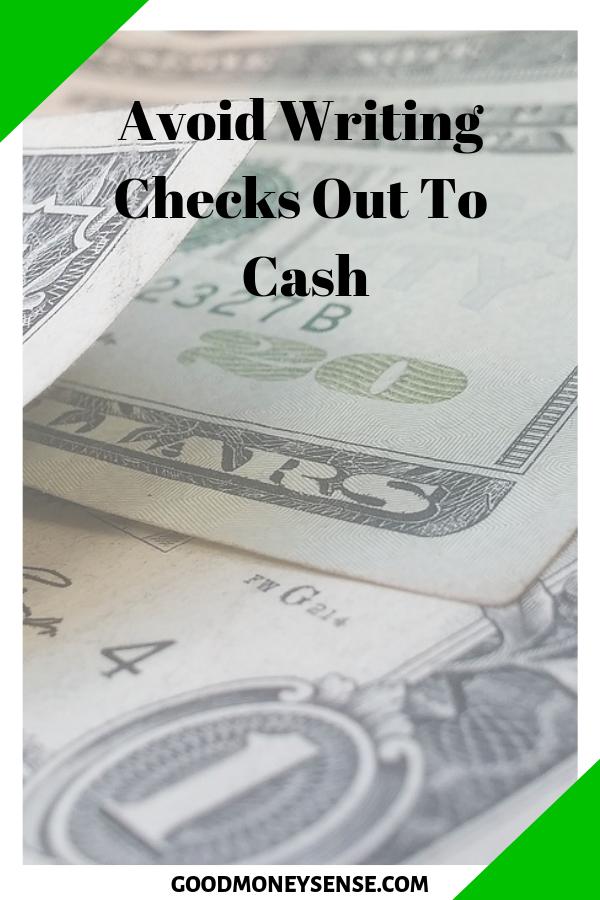 Why You Should Never Write A Check For Cash Money Sense Writing Checks Money Management