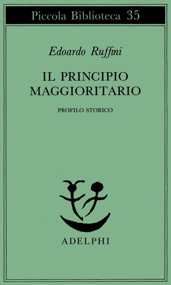 Il principio maggioritario - Edoardo Ruffini - Adelphi Edizioni