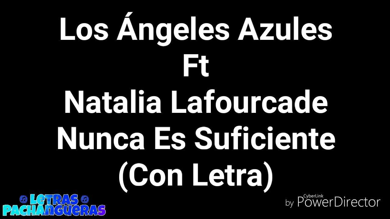 Nunca Es Suficiente Con Letra Angeles Azules Ft Natalia Lafourcade Music Songs Karaoke My Music
