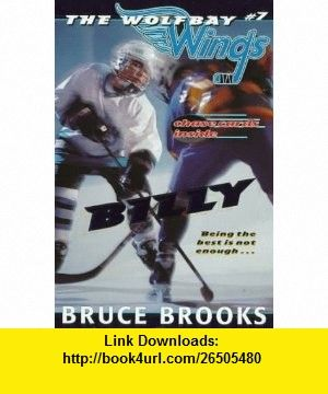 Billy (Wolfbay Wings) (9780064407076) Bruce Brooks , ISBN-10: 0064407071  , ISBN-13: 978-0064407076 ,  , tutorials , pdf , ebook , torrent , downloads , rapidshare , filesonic , hotfile , megaupload , fileserve