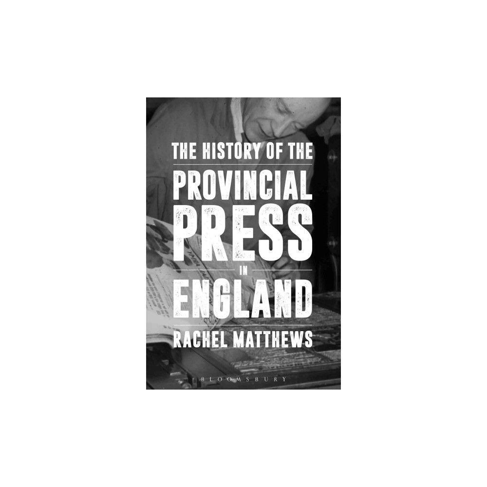 History of the Provincial Press in England (Hardcover) (Rachel Matthews)