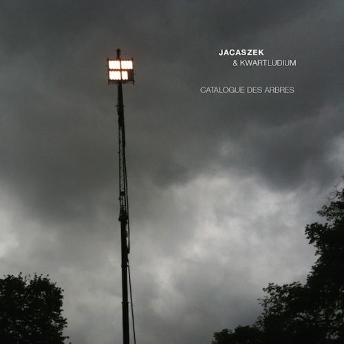 Jacaszek & Kwartludium - Catalogue des Arbres (Touch)