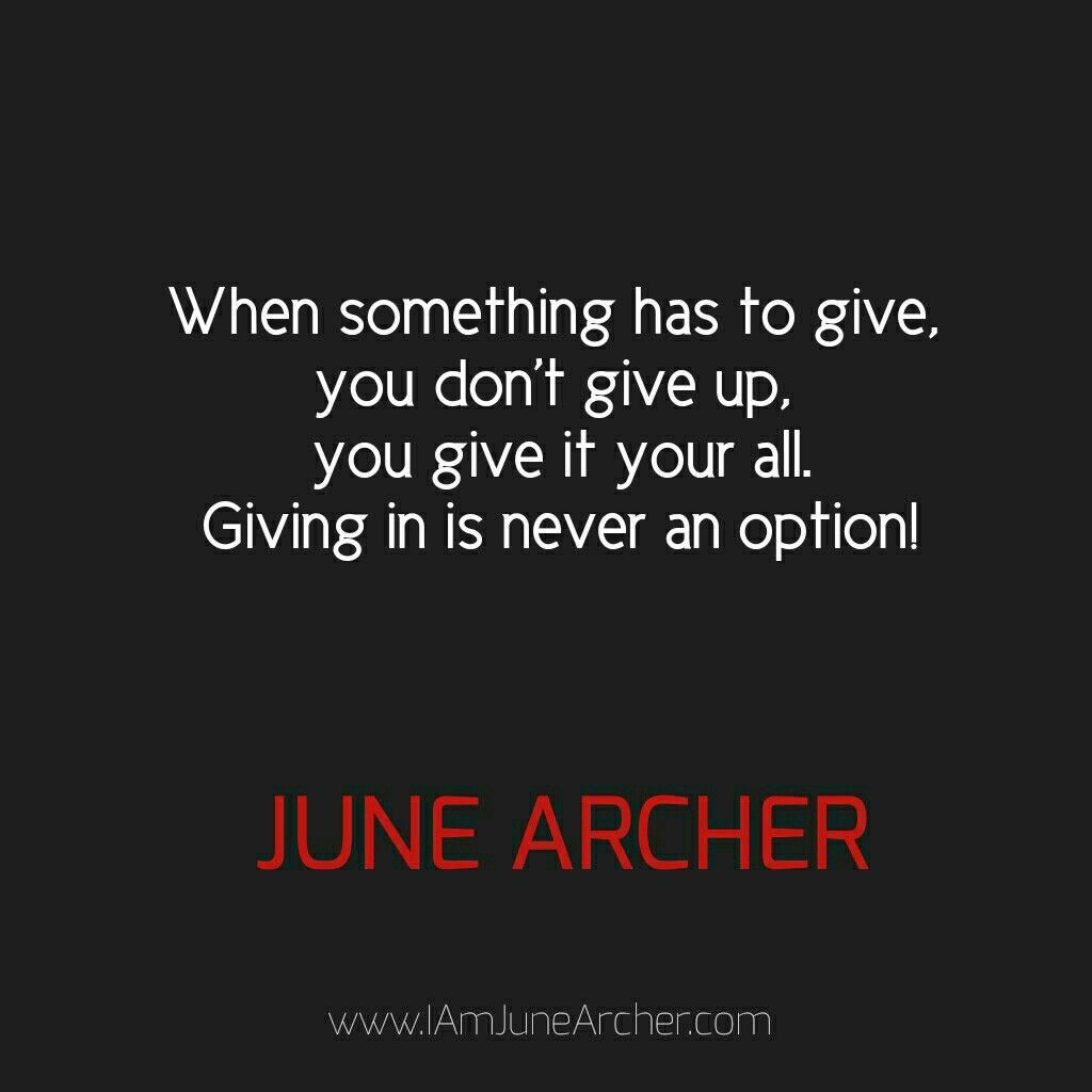 When Something Has To Give You Don T Up It Your All Giving In Is Never An Option Todayskeystosuccess