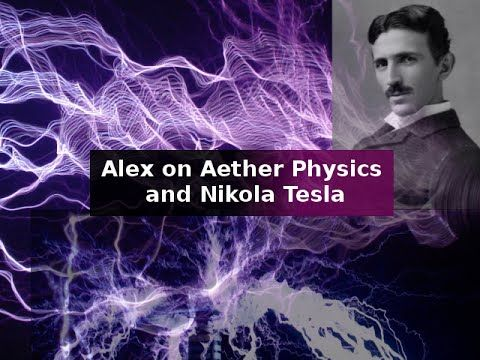 Aether Theories Alex On Aether Physics And Nikola Tesla