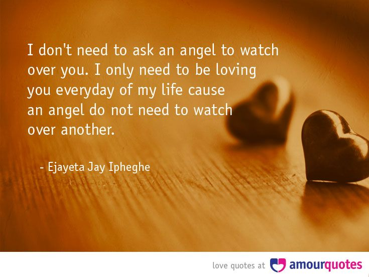 Angel Love Quotes Interesting I Don't Need To Ask An Angel To Watch Over Youi Only Need To Be