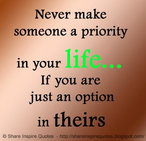 Never Make Someone A Priority In Your Life If You Are Just An