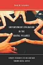 Empowerment Evaluation in the Digital Villages : Hewlett-Packard's 15 Million Race Toward Social Justice.  eBook: http://libproxy.eku.edu/login?url=http://search.ebscohost.com/login.aspx?direct=true&db=nlebk&AN=713386&site=ehost-live&scope=site