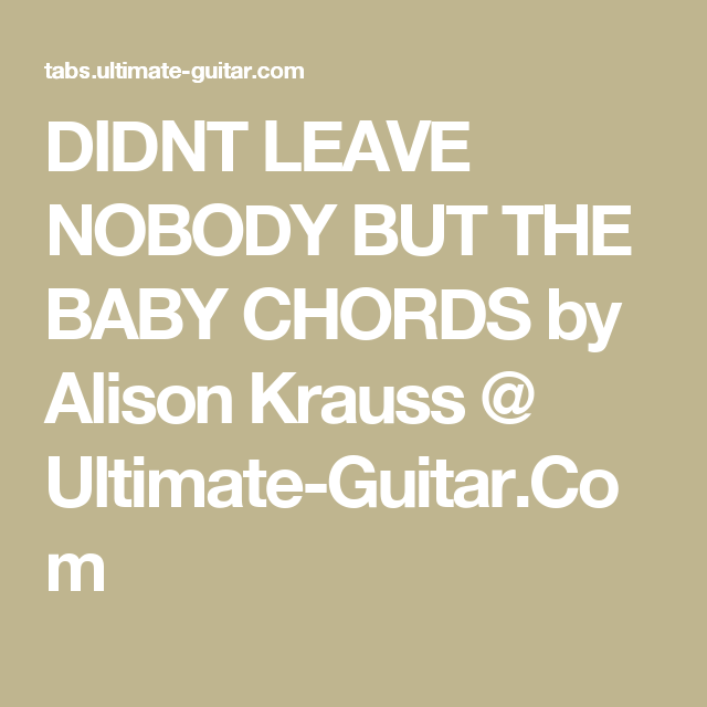 Didnt Leave Nobody But The Baby Chords By Alison Krauss Ultimate