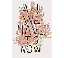 ALL WE HAVE IS NOW Fotodruck