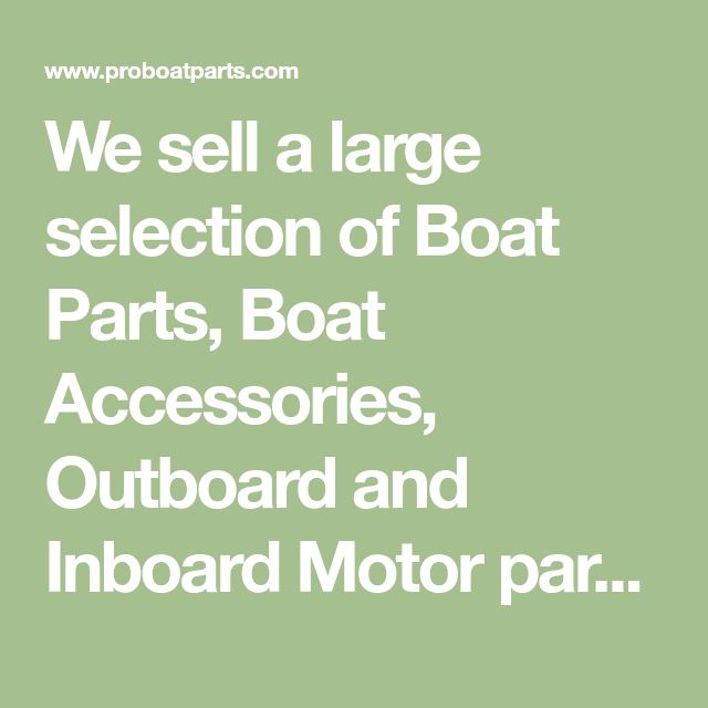 We sell a large selection of Boat Parts, Boat Accessories, Outboard