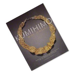 """Kumihimo Wire Jewelry: Essential Techniques and 20 Jewelry Projects for the Japanese Art of Braiding"" by Giovanna Imperia."
