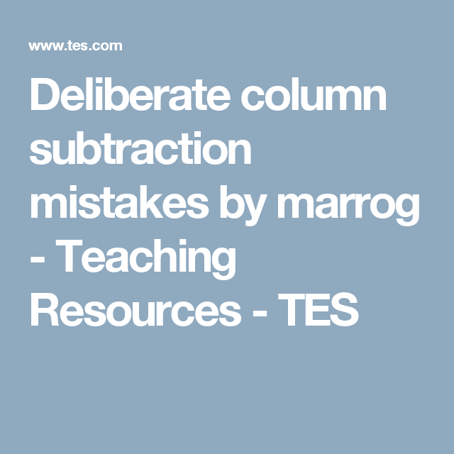 Deliberate column subtraction mistakes by marrog - Teaching ...