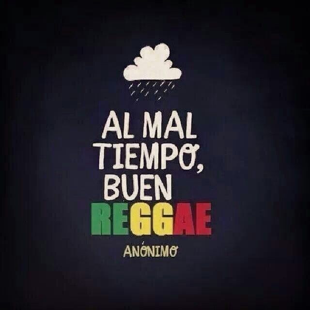 Al Mal Tiempo Buen Reggae Frases Reggae Cultura