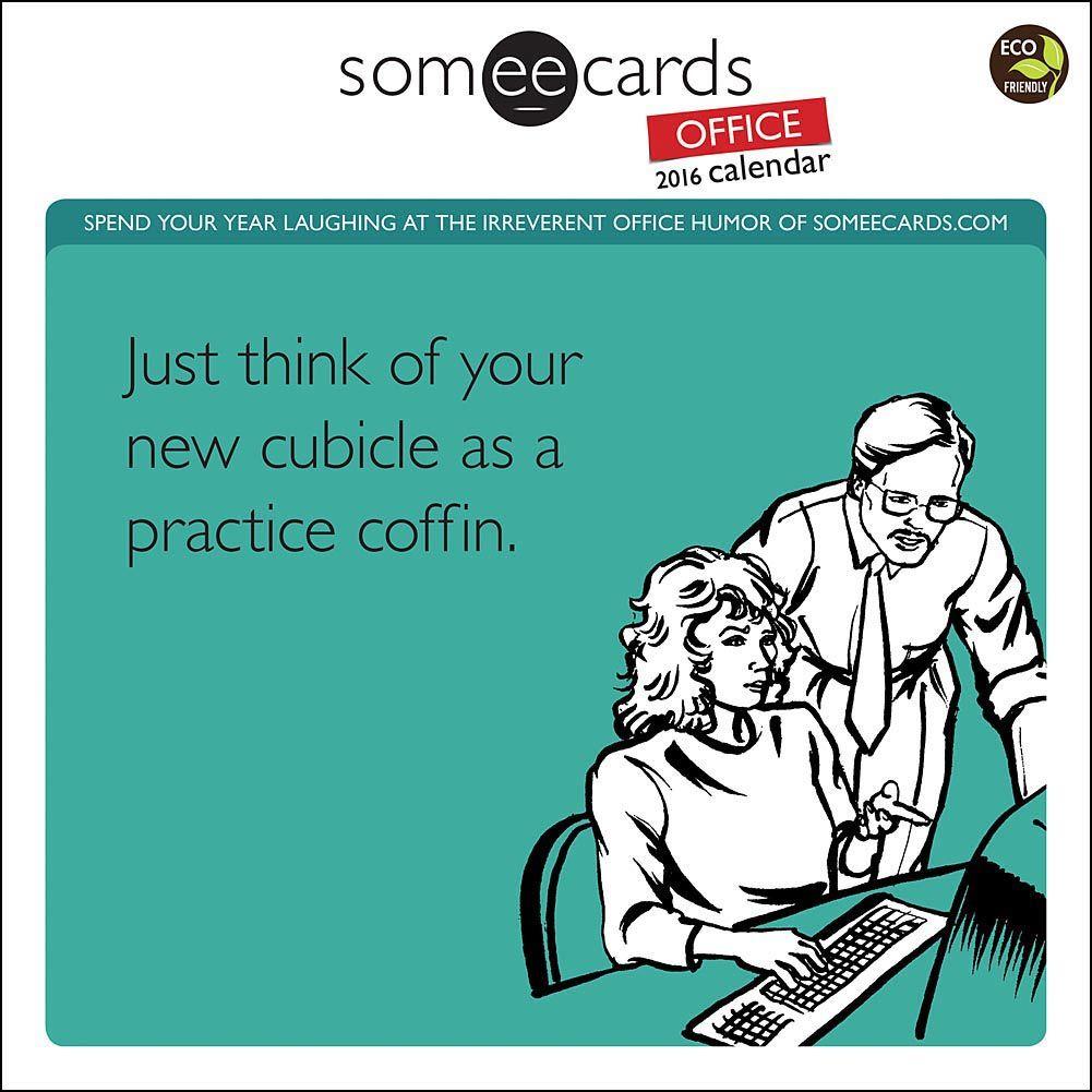 Someecards Office 2016 Wall Calendar Work Humor Pinterest Humor Workplace Humor