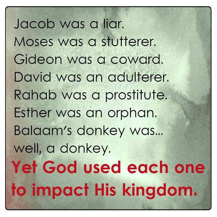 God can use anyone (or anything) to accomplish His purpose