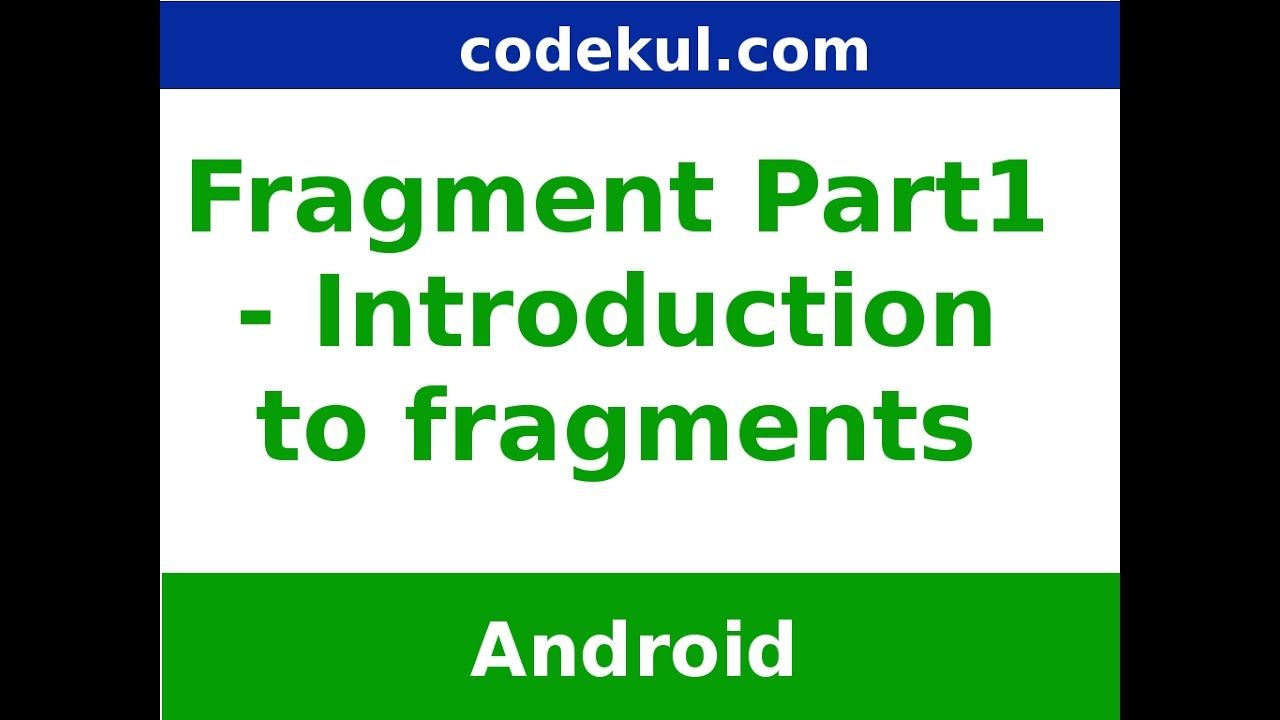 android fragments - introduction to fragments in android for more