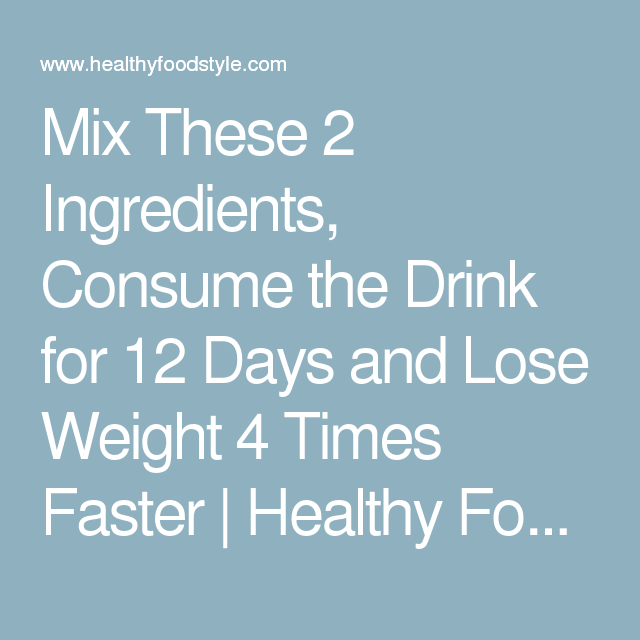 Mix These 2 Ingredients, Consume the Drink for 12 Days and Lose Weight 4 Times Faster | Healthy Food Style