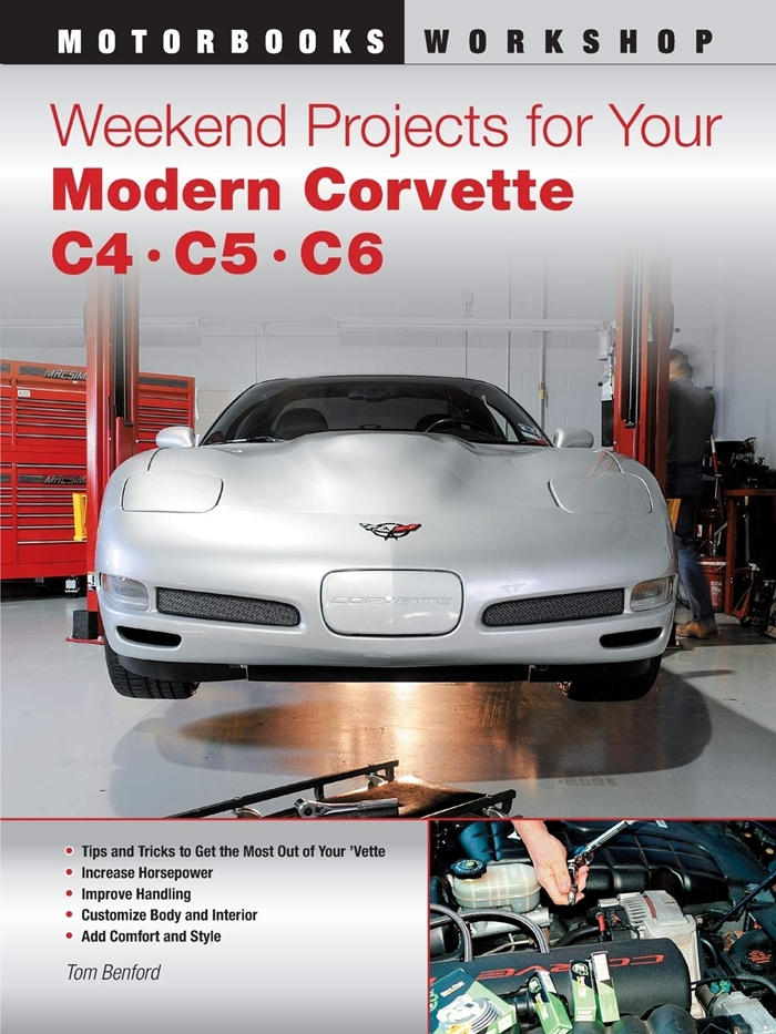 Weekend Projects For Your Modern Corvette C4 C5 C6 Motorbooks Workshop By Tom Benford Motorbooks Weekend Projects Corvette Corvette C4