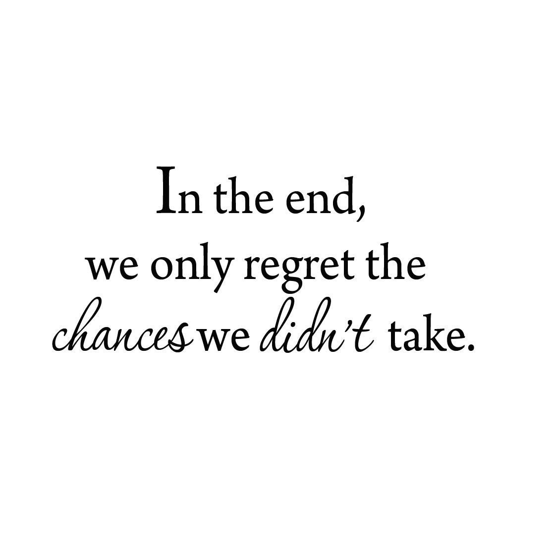 VWAQ In The End, We Only Regret The Chances We Didn't Take Wall Decal VWAQ 1579