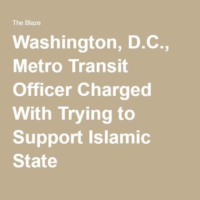 Washington, D.C., Metro Transit Officer Charged With Trying to Support Islamic State
