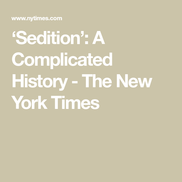 Sedition A Complicated History In 2021 History Complicated The New York Times