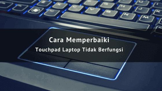 Cara Memperbaiki Touchpad Laptop Tidak Berfungsi Touchpad Laptop Komputer Desktop
