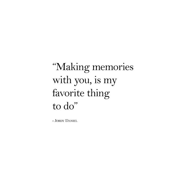 "awesome Love quote idea - ""Making memories with you is my favorite thing ..."