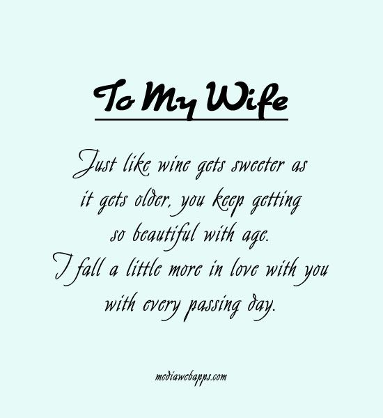 To my wife  Just like wine gets sweeter as it gets older you