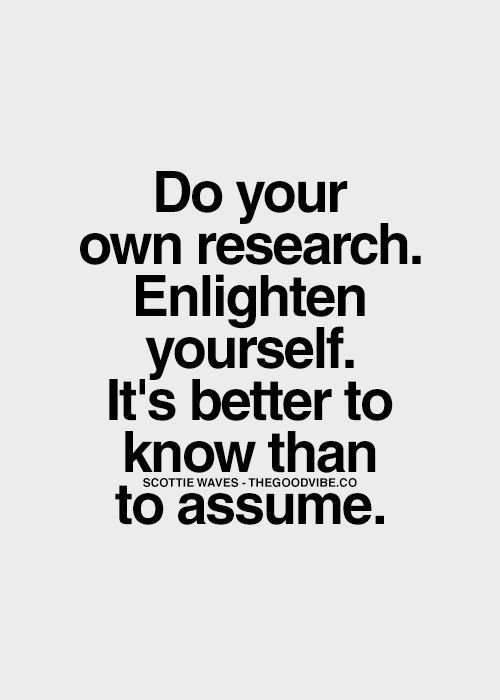 Do Your Own Research Enlighten Yourself It S Better To Know In 2020 Inspirational Quotes Pictures Inspirational Words Quotes