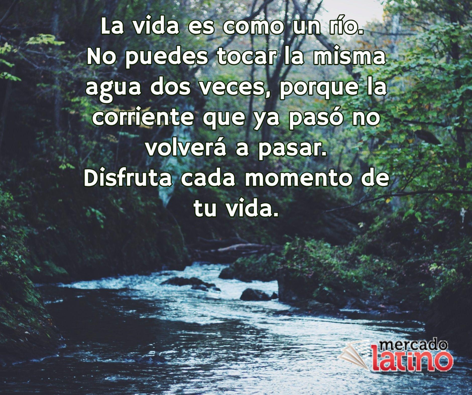 La Vida Es Como Un Río No Puedes Tocar La Misma Agua Dos
