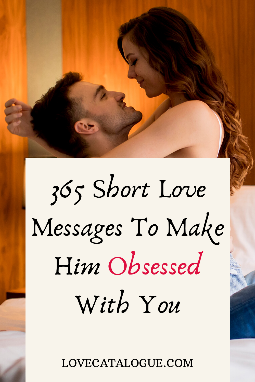 365 Short love messages to make him obsessed with you