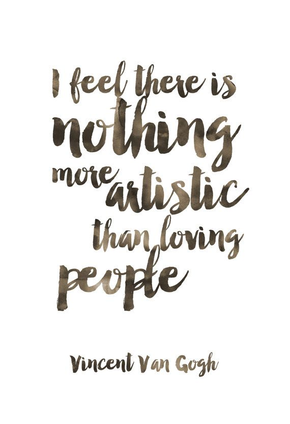 I Feel There Is Nothing More Artistic Than Loving People Print Van Gogh Quote Van Gogh Print Watercolor Print Handwritten Print Van Gogh Quotes
