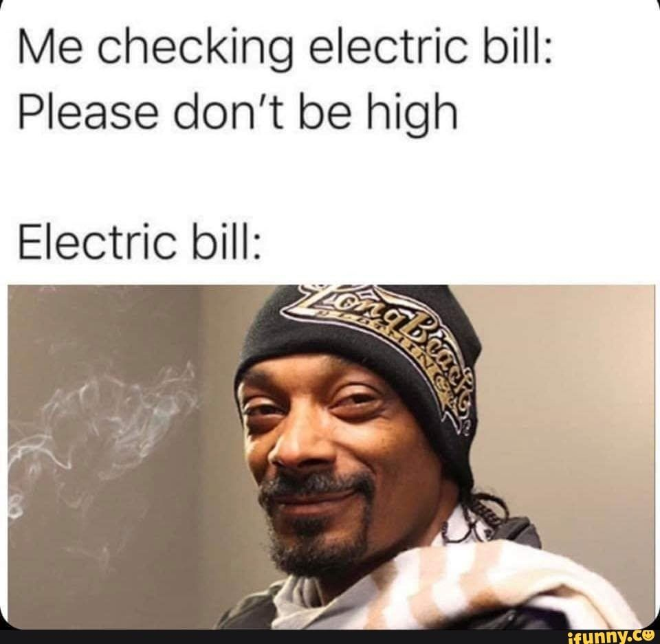 Me Checking Electric Bill Please Don T Be High Electric Bill Ifunny Memes Fresh Memes Hilarious