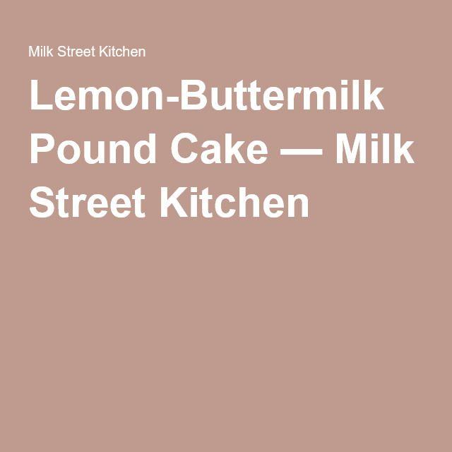 Lemon Buttermilk Pound Cake Milk Street Kitchen Too Busy To Cook