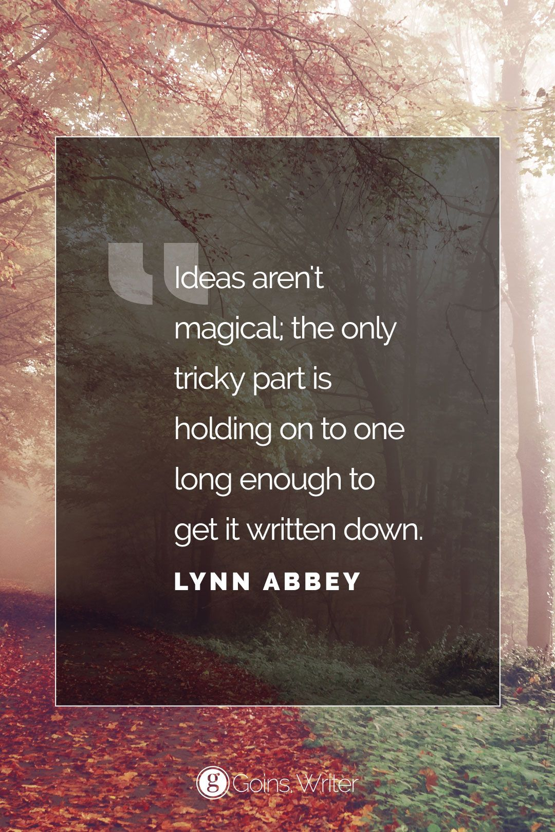 """Ideas aren't magical; the only tricky part is holding on to one long enough to get it written down."" ―Lynn Abbey"