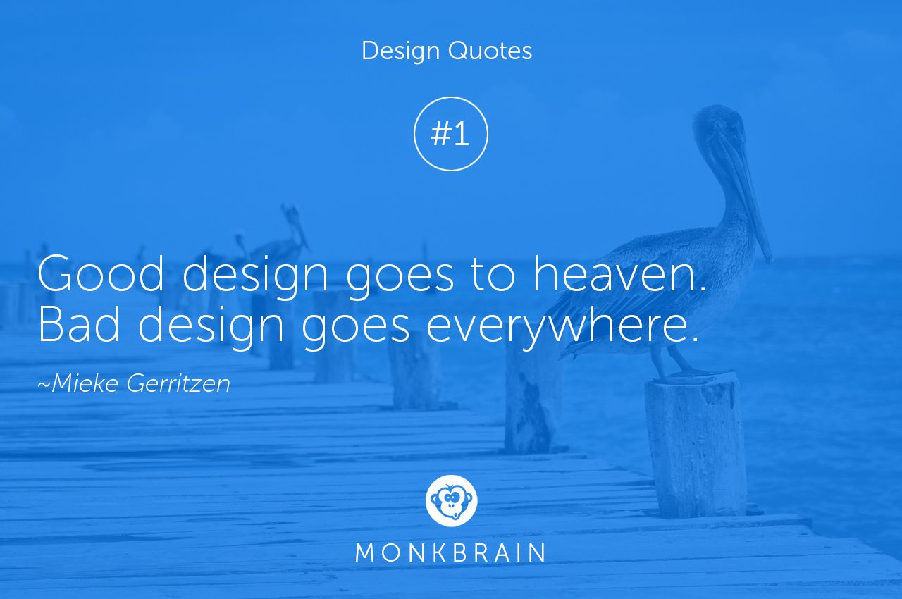 Good design goes to heaven. Bad Design goes everywhere. #monkbrain #design #quotes