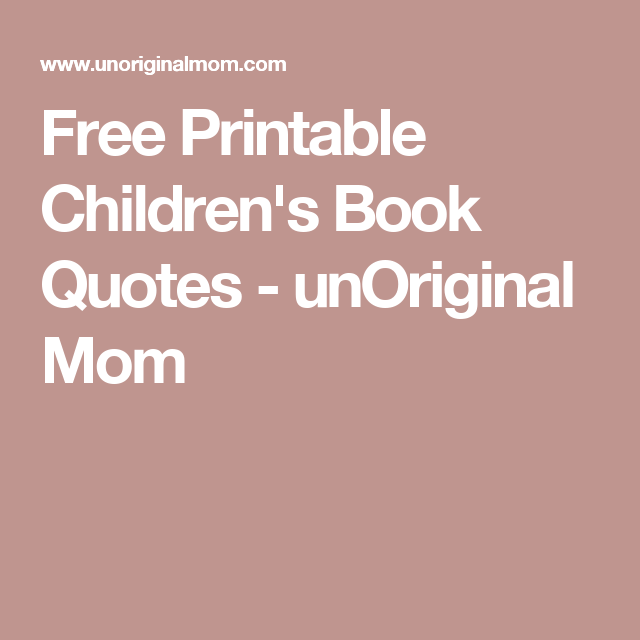 Free Printable Children's Book Quotes - unOriginal Mom