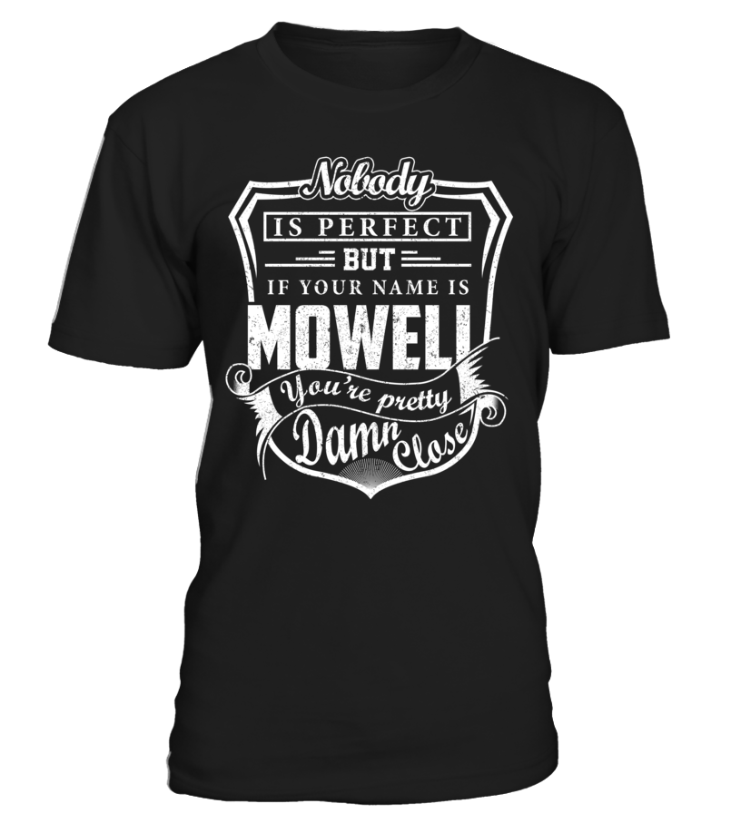 Nobody Is Perfect But If Your Name Is MOWELL You're Pretty Damn Close #Mowell