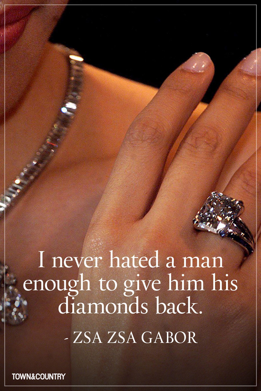 I Never Hated A Man Enough to Give Him His Diamond Back Zsa Zsa Gabor diamonds lovediamonds lovejewelry jewlery cleanjewelry sparkling dazz…
