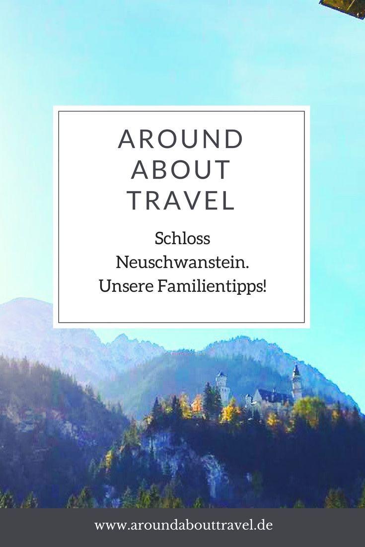 Schloss Neuschwanstein Mit Familie Around About Travel Schloss Neuschwanstein Neuschwanstein Ausflug