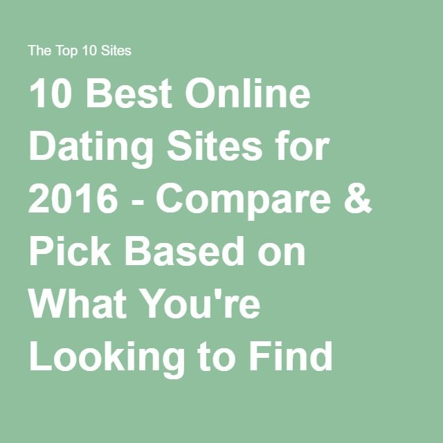 10 Best Online Dating Sites for 2016 - Compare & Pick Based on What You'